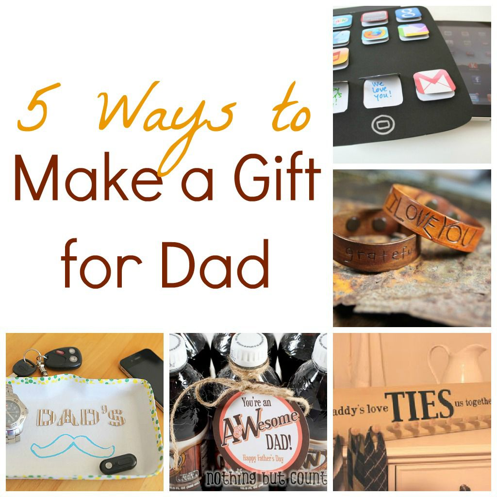 5 ways to make a gift for dad infarrantly creative for Creative gifts for dad from daughter