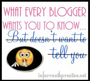 What Every Blogger Wants You to Know…{Part 5}